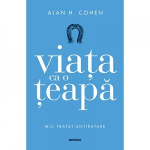 Viata ca o teapa - Alan H. Cohen