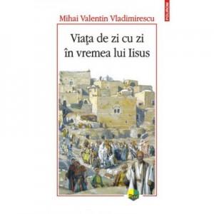 Viata de zi cu zi in vremea lui Iisus - Mihai Valentin Vladimirescu
