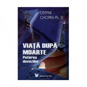 Viata dupa moarte. Puterea dovezilor - Deepak Chopra
