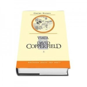 Viata lui David Copperfield, Vol I - Charles Dickens