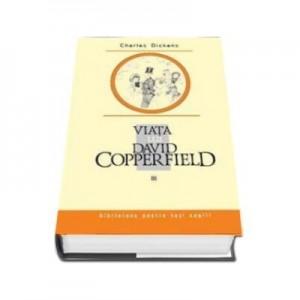 Viata lui David Copperfield, Vol III - Charles Dickens