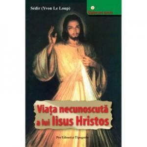 Viata necunoscuta a lui Iisus - Yvon Le Loup