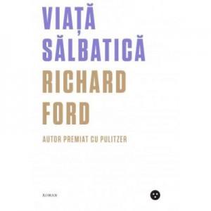Viata salbatica - Richard Ford