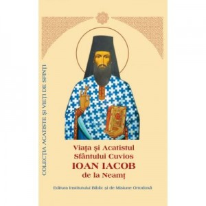 Viata si Acatistul Sfantului Cuvios Ioan Iacob de la Neamt