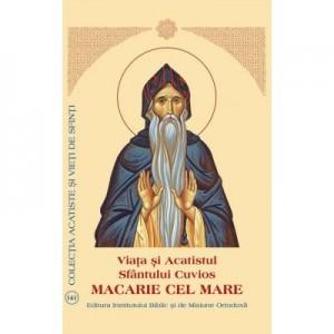 Viata si Acatistul Sfantului Cuvios Macarie cel Mare