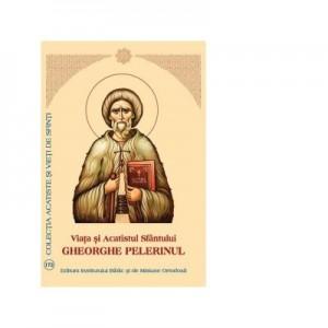 Viata si Acatistul Sfantului Gheorghe Pelerinul
