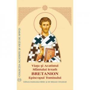 Viata si Acatistul Sfantului Ierarh Bretanion, Episcopul Tomisului