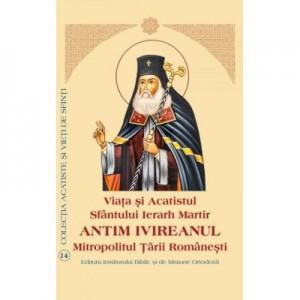 Viata si Acatistul Sfantului Ierarh Martir Antim Ivireanul Mitropolitul Tarii Romanesti