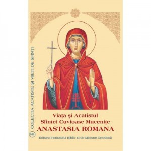 Viata si Acatistul Sfintei Cuvioase Mucenite Anastasia Romana