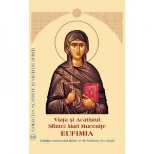 Viata si Acatistul Sfintei Mari Mucenite Eufimia