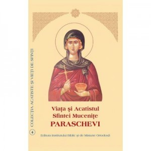 Viata si Acatistul Sfintei Mucenite Paraschevi