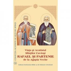 Viata si Acatistul Sfintilor Cuviosi Rafael si Partenie de la Agapia Veche