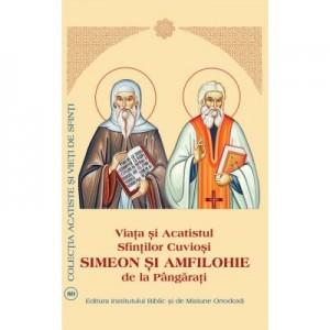 Viata si Acatistul Sfintilor Cuviosi Simeon si Amfilohie de la Pangarati