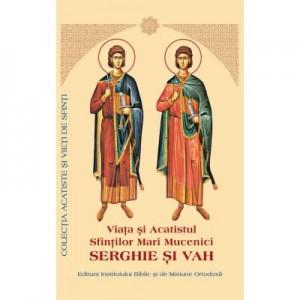 Viata si Acatistul Sfintilor Mari Mucenici Serghie si Vah