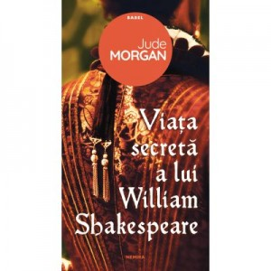Viata secreta a lui William Shakespeare - Jude Morgan