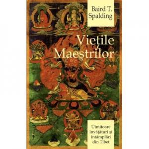Vietile maestrilor (Uimitoare invataturi si intamplari din Tibet) - Spalding Baird