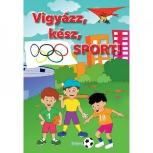 Vigyazz, kesz, Sport! / Pe locuri, fiti gata, SPORT!