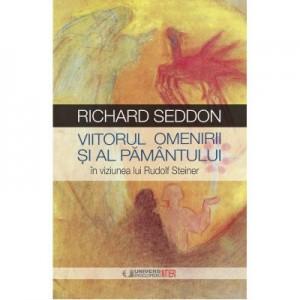 Viitorul omenirii si al pamantului in viziunea lui Rudolf Steiner - Richard Seddon