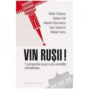 Vin rusii. 5 perspective asupra unei vecinatatiii primejdioase - Ioan Stanomir