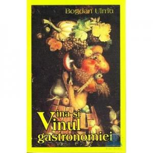 Vina si vinul gastronomiei - Bogdan Ulmu