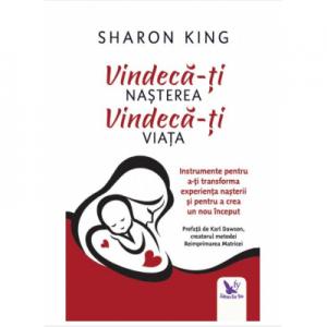 Vindeca-ti nasterea, vindeca-ti viata - Sharon King