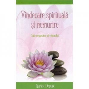 Vindecare spirituala si nemurire. Caile terapeutice ale viitorului - Patrick Drouot
