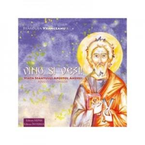 Vino si vezi! Viata Sfantul Apostol Andrei, povestita copiilor - Brandusa Vranceanu