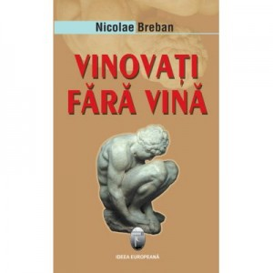 Vinovati fara vina - Nicolae Breban