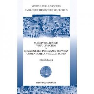 Visul lui Scipio. Comentarii la Visul lui Scipio (editie bilingva) - Marcus Tullius Cicero, Ambrosius Theodosius Macrobius