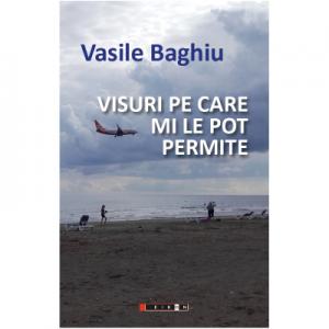 Visuri pe care mi le pot permite - Vasile Baghiu