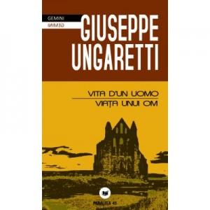 Vita d'un uomo / Viata unui om - Giuseppe Ungaretti