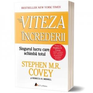 Viteza increderii: Singurul lucru care schimba totul - Stephen M. R Covey, Rebecca R. Merrill
