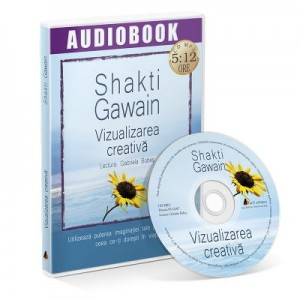 Vizualizarea creativa. Audiobook - Shakti Gawain