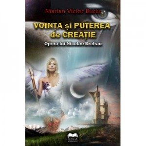 Vointa si puterea de creatie. Opera lui Nicolae Breban – Marian Victor Buciu