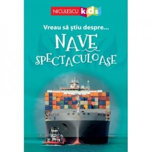 Vreau sa stiu despre... Nave Spectaculoase - Sarah Snashall (adaptare)