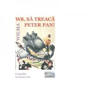 W8, sa treaca Peter Pan! Comedie in doua acte - Wilma