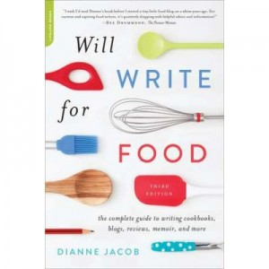 Will Write for Food: The Complete Guide to Writing Cookbooks, Blogs, Memoir, Recipes, and More - Dianne Jacob