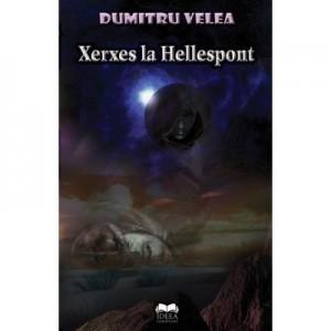 Xerxes la Hellespont - Dumitru Velea