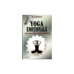 Yoga Emotionala. Cum Poate Trupul Sa Vindece Mintea (Bija Bennett)