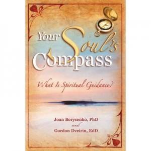 Your Soul's Compass. What Is Spiritual Guidance? - Joan Borysenko, Gordon Dveirin