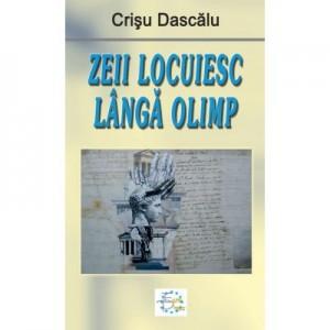 Zeii locuiesc langa Olimp - Crisu Dascalu