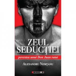 Zeul Seductiei - Povestea unui Don Juan ratat - Alexandru NEMTANU