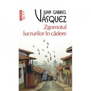 Zgomotul lucrurilor in cadere - Juan Gabriel Vásquez